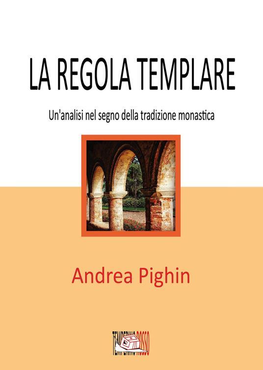 La regola templare. Un'analisi nel segno della tradizione monastica - Andrea Pighin - ebook