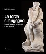 La forza e l'ingegno. Stefano Maderno (1576-1636). Il mito di Ercole. Ediz. illustrata