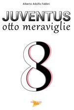 Juventus otto meraviglie