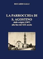 La parrocchia di S. Agostino. Dalle origini (1507) alla fine del XIX secolo