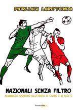 Nazionali senza filtro. Almanacco sportivo illustrato di storie e di scelte