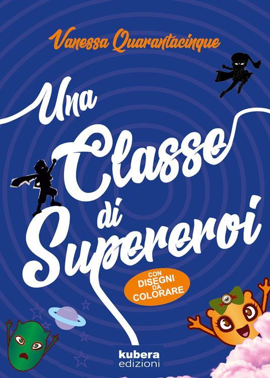 Una classe di supereroi - Vanessa Quarantacinque - copertina