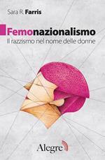 Femonazionalismo. Il razzismo nel nome delle donne