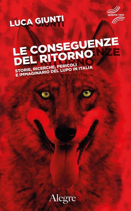Le conseguenze del ritorno. Storie, ricerche, pericoli e immaginario del lupo in Italia - Luca Giunti - ebook