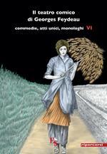 Il teatro comico di Georges Feydeau. Commedie, atti unici, monologhi. Vol. 6