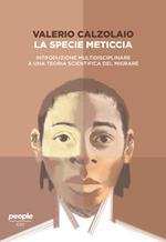 La specie meticcia. Introduzione multidisciplinare a una teoria scientifica del migrare
