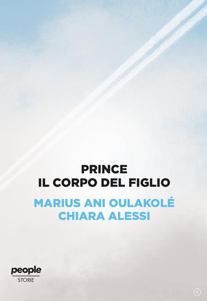 Prince. Il corpo del figlio - Marius Ani Oulakolé,Chiara Alessi - copertina