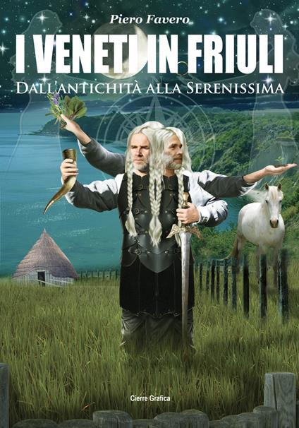 I veneti in Friuli. Dall'antichità alla Serenissima - Piero Favero - copertina