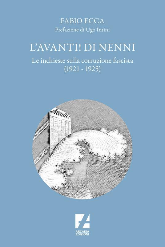 L' Avanti! di Nenni. Le inchieste sulla corruzione fascista (1921-1925) - Fabio Ecca - copertina