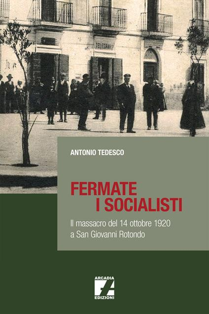 Fermate i socialisti. Il massacro del 14 ottobre 1920 a San Giovanni Rotondo - Antonio Tedesco - copertina