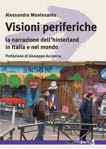 Visioni periferiche. La narrazione dell'hinterland in Italia e nel mondo - Alessandra Montesanto - copertina
