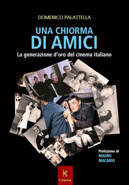 Una chiorma di amici. La generazione d'oro del cinema italiano - Domenico Palattella - copertina