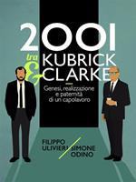 2001 tra Kubrick e Clarke. Genesi, realizzazione e paternità di un capolavoro