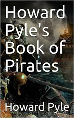 Howard Pyle's Book of Pirates / Fiction, Fact & Fancy Concerning the Buccaneers & Marooners of the Spanish Main