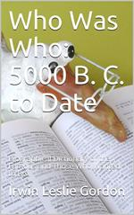 Who Was Who: 5000 B. C. to Date / Biographical Dictionary of the Famous and Those Who Wanted to Be