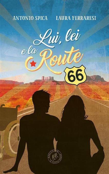 Lui, lei e la Route 66 - Laura Ferraresi,Antonio Spica - ebook