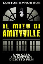 Il mito di Amityville. Una casa, un mistero, 18 film
