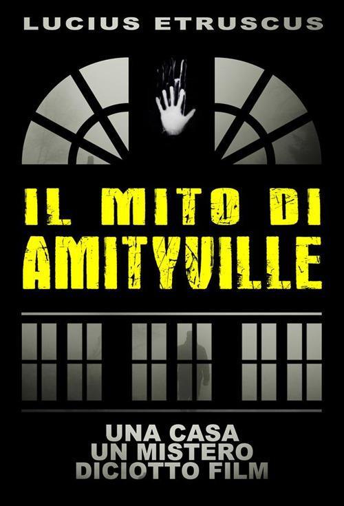 Il mito di Amityville. Una casa, un mistero, 18 film - Lucius Etruscus - ebook