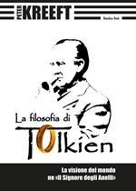 La filosofia di Tolkien. La visione del mondo ne «Il Signore degli Anelli»