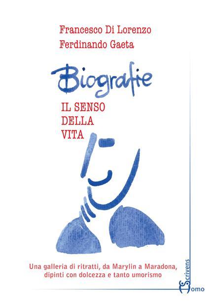 Biografie. Il senso della vita - Francesco Di Lorenzo,Ferdinando Gaeta - copertina