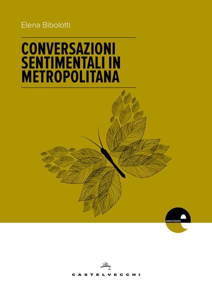 Conversazioni sentimentali in metropolitana - Elena Bibolotti - copertina