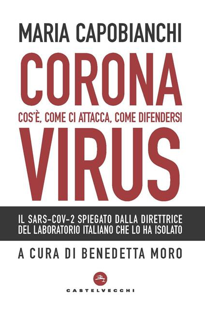 Coronavirus. Cos'è, come ci attacca, come difendersi - Maria Capobianchi - copertina