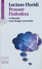 Pensare l'infosfera. La filosofia come design concettuale