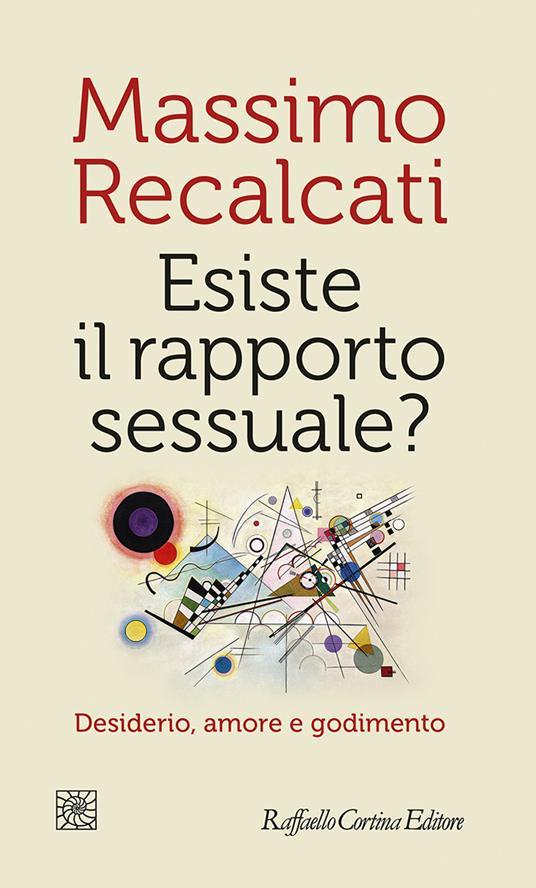 Esiste il rapporto sessuale? Desiderio, amore e godimento - Massimo Recalcati - copertina