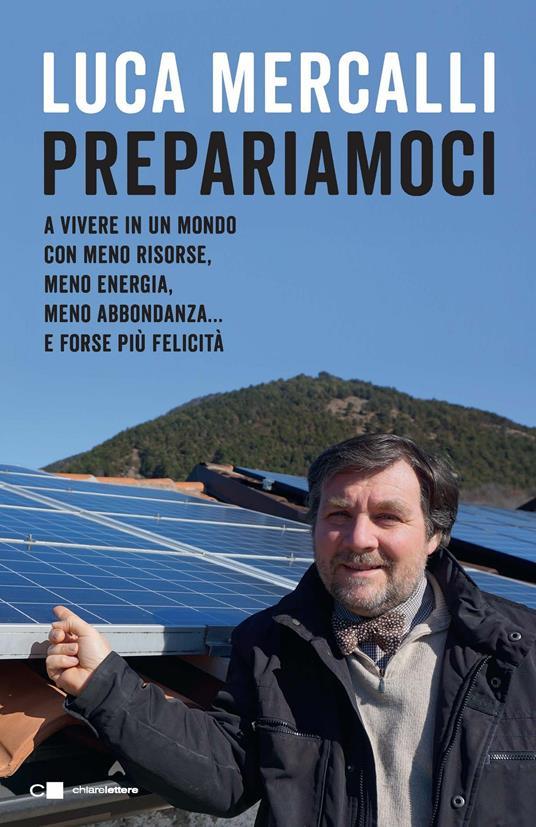 Prepariamoci a vivere in un mondo con meno risorse, meno energia, meno abbondanza... e forse più felicità - Luca Mercalli - copertina