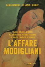 L' affare Modigliani. Trame, crimini, misteri all'ombra del pittore italiano più amato e pagato di sempre