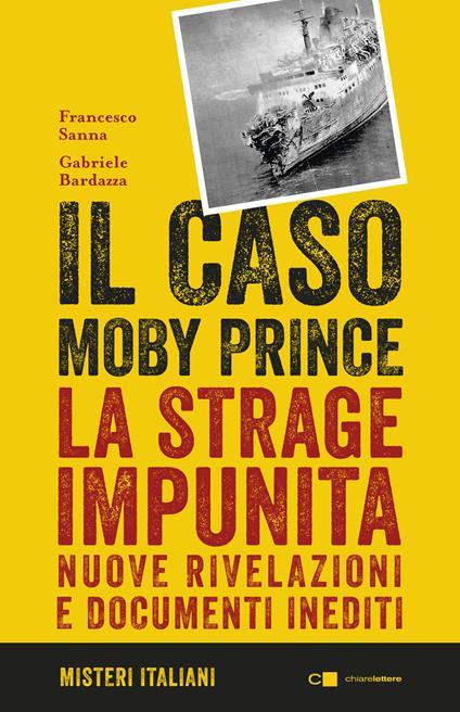 Il caso Moby Prince. La strage impunita. Nuove rivelazioni e documenti inediti - Gabriele Bardazza,Francesco Sanna - ebook