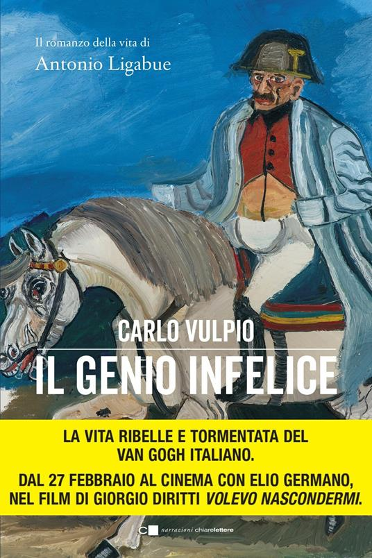 Il genio infelice. Il romanzo della vita di Antonio Ligabue - Carlo Vulpio - ebook