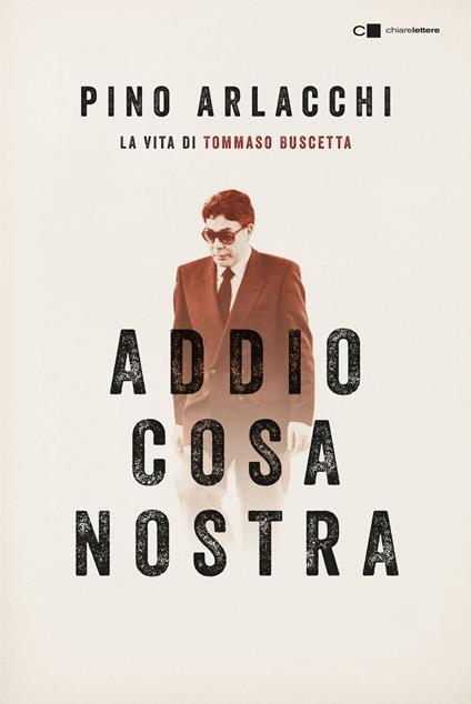 Addio Cosa nostra. La vita di Tommaso Buscetta - Pino Arlacchi - ebook