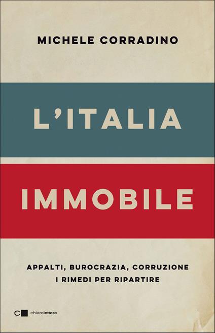 L' Italia immobile. Appalti, burocrazia, corruzione. I rimedi per ripartire - Michele Corradino - copertina