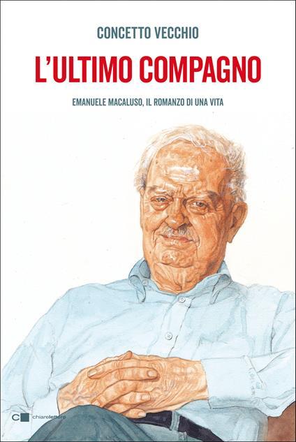 L' ultimo compagno. Emanuele Macaluso, il romanzo di una vita - Concetto Vecchio - copertina