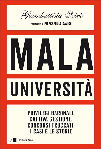Mala università. Privilegi baronali, cattiva gestione, concorsi truccati. I casi e le storie - Giambattista Scirè - copertina