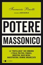 Potere massonico. La «fratellanza» che comanda l'Italia: politica, finanza, industria, mass media, magistratura, crimine organizzato