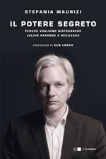 Il potere segreto. Perché vogliono distruggere Julian Assange e Wikileaks