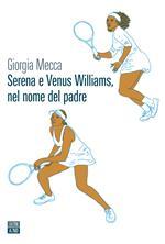 Serena e Venus Williams, nel nome del padre