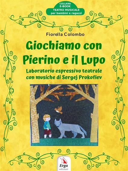 Giochiamo con Pierino e il Lupo. Laboratorio espressivo teatrale con musiche di Sergej Prokofiev - Fiorella Colombo - ebook