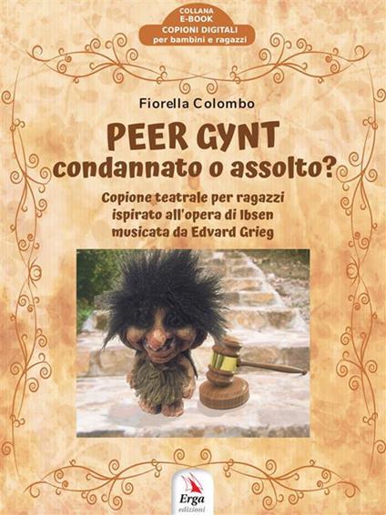 Peer Gynt: condannato o assolto? Copione teatrale per ragazzi - Fiorella Colombo - ebook