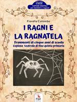 I ragni e la ragnatela. Frammenti di cinque anni di scuola. Copione teatrale di fine quinta primaria