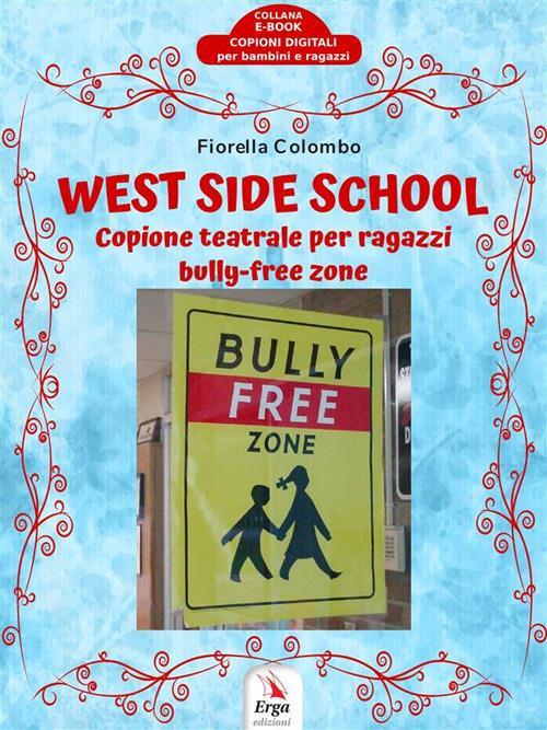 West side school. Copione teatrale per ragazzi bully-free zone - Fiorella Colombo - ebook