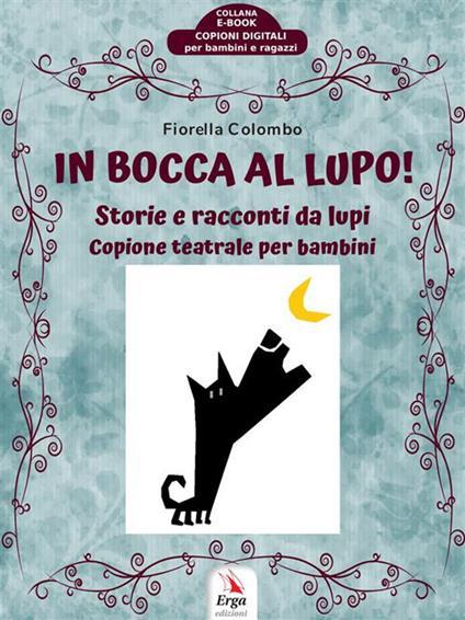 In bocca al lupo! Storie e racconti da lupi - Fiorella Colombo - ebook