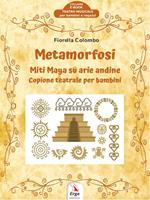 Metamorfosi. Miti maya su arie andine. Copione teatrale per bambini