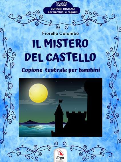 Il mistero del castello. Copione teatrale per bambini - Fiorella Colombo - ebook