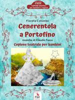 Cenerentola a Portofino. Copione teatrale per bambini