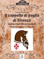 Il cappello di paglia di Firenze. Copione teatrale per bambini