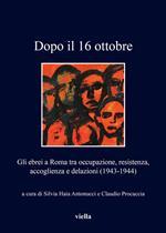Dopo il 16 ottobre. Gli ebrei a Roma: occupazione, resistenza, accoglienza e delazioni (1943-1944)