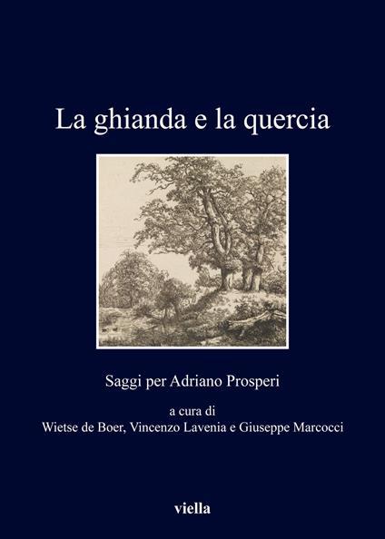 La ghianda e la quercia. Saggi per Adriano Prosperi - copertina
